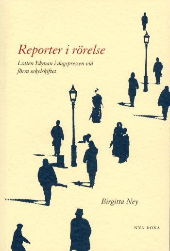 Reporter I Rörelse - Lotten Ekman I Dagspressen Vid Förra Sekelskiftet