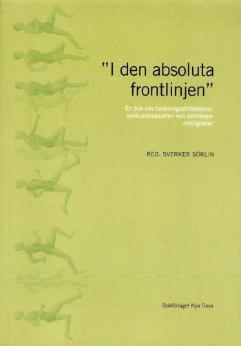 """""""i Den Absoluta Frontlinjen"""" - En Bok Om Forskningsstiftelserna, Konkurrenskraften Och Politikens Möjligheter"""