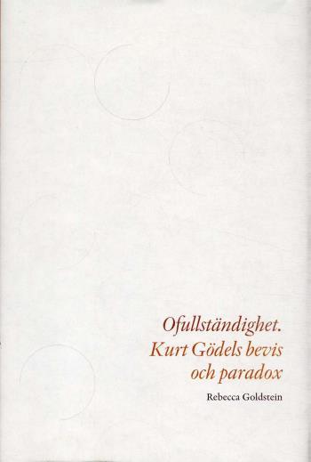 Ofullständighet - Kurt Gödels Bevis Och Paradox