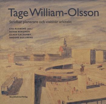 Tage William-olsson - Stridbar Planerare Och Visionär Arkitekt