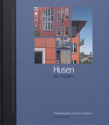 Husen På Höjden - Nybodahöjden Och Dess Arkitektur - [liljeholmen, Aspudden, Gröndal, Midsommarkransen Och Årsta - Från Kåkstad Till Kvalitetsboende]