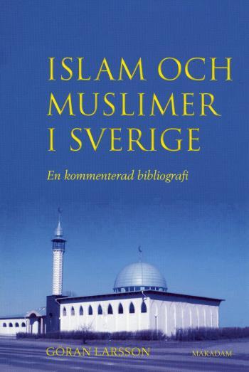 Islam Och Muslimer I Sverige - En Kommenterad Bibliografi