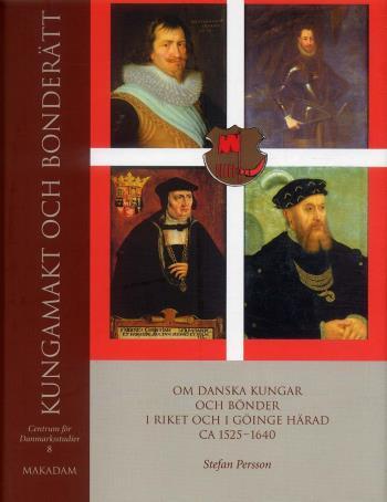 Kungamakt Och Bonderätt - Om Danska Kungar Och Bönder I Riket Och I Göinge Härad Ca 1525?1640