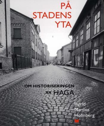 På Stadens Yta - Om Historiseringen Av Haga