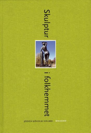 Skulptur I Folkhemmet - Den Offentliga Skulpturens Institutionalisering, Referentialitet Och Rumsliga Situationer 19401975