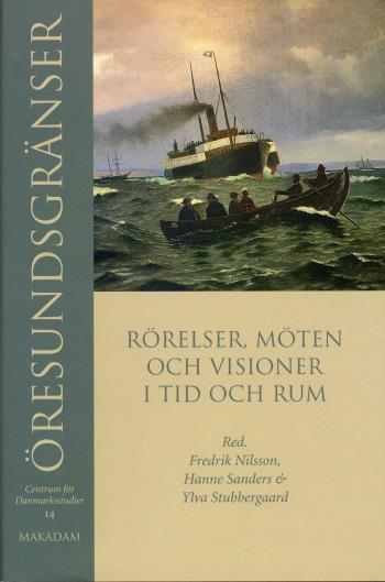 Öresundsgränser - Rörelser, Möten Och Visioner I Tid Och Rum
