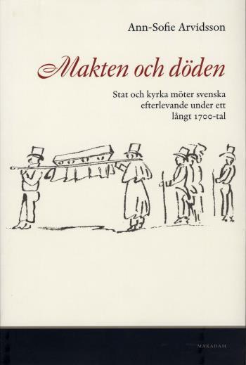 Makten Och Döden - Stat Och Kyrka Möter Svenska Efterlevande Under Ett Långt 1700-tal