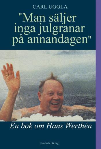 Man Säljer Inga Julgranar På Annandagen - En Bok Om Hans Werthén