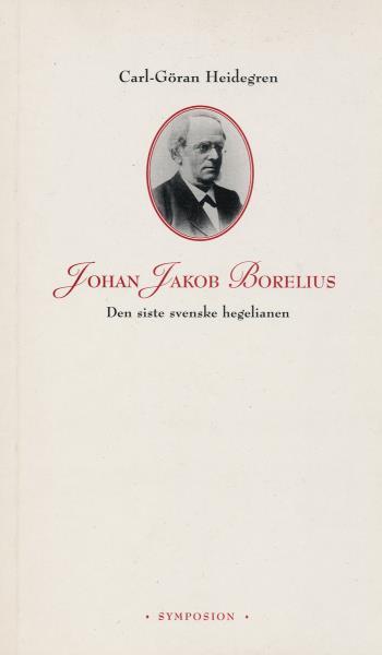 Johan Jakob Borelius - Den Siste Svenske Hegelianen