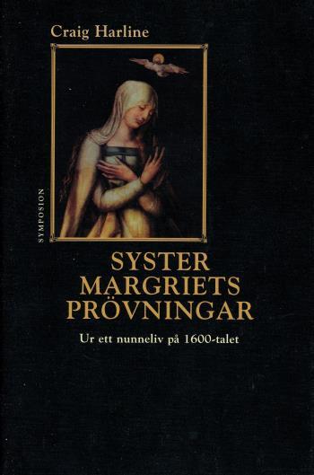 Syster Margriets Prövningar - Ur Ett Nunneliv På 1600-talet