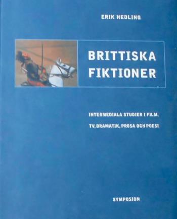 Brittiska Fiktioner - Intermediala Studier I Film, Tv, Dramatik, Prosa Och