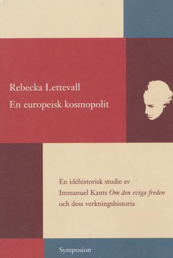 En Europeisk Kosmopolit - En Idéhistorisk Studie Av Immanuel Kants Om Den E