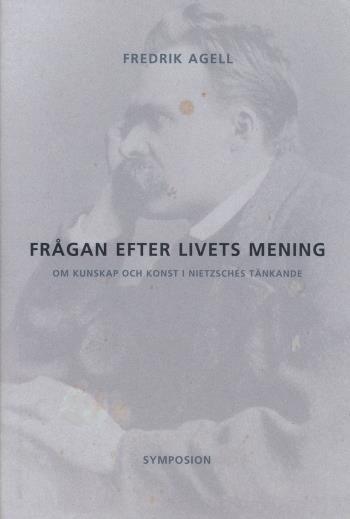 Frågan Efter Livets Mening - Om Kunskap Och Konst I Nietzsches Tänkande
