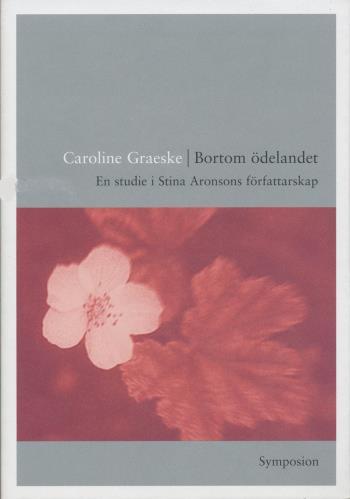Bortom Ödelandet - En Studie I Stina Aronsons Författarskap
