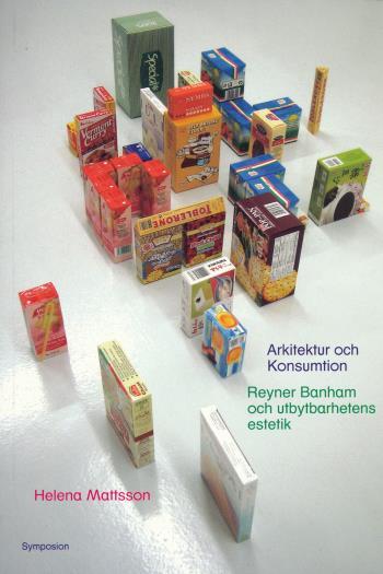Arkitektur Och Konsumtion - Reyner Banham Och Utbytbarhetens Estetik