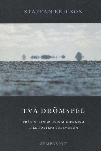 Två Drömspel  - Från Strindbergs Modernism Till Potters Television