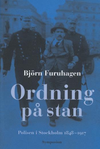 Ordning På Stan - Polisen I Stockholm 1848-1917