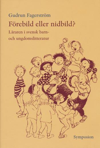 Förebild Eller Nidbild? - Läraren I Svensk Barn- Och Ungdomslitteratur