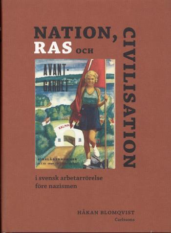 Nationalism, Ras Och Civilisation - I Svensk Arbetarrörelse Före Nazismen