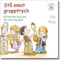 Stå Emot Grupptryck - En Bok För Barn Om Att Vara Sig Själv
