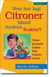 Vem Har Lagt Citroner Bland Andens Frukter - Färskpressade Tankar Från Galaterbrevet - [andakter]