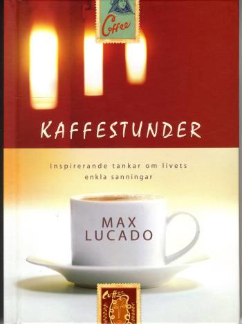 Kaffestunder - Inspirerande Tankar Om Livets Enkla Sanningar