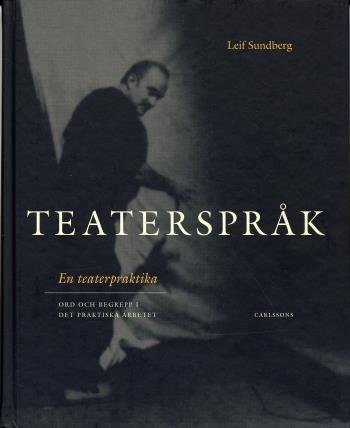 Teaterspråk - En Teaterpraktika - Ord Och Begrepp I Det Praktiska Arbetet
