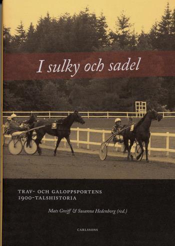 I Sulky Och Sadel - Trav- Och Galoppsportens 1900-talshistoria