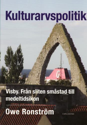 Kulturarvspolitik - Visby - Från Sliten Småstad Till Medeltidsikon