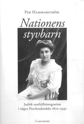 Nationens Styvbarn - Judisk Samhällsintegration I Några Norrlandstäder 1870-1940
