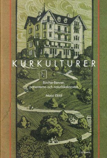 Kurkulturer - Bircher-benner, Patienterna Och Naturläkekonsten 1900-1945