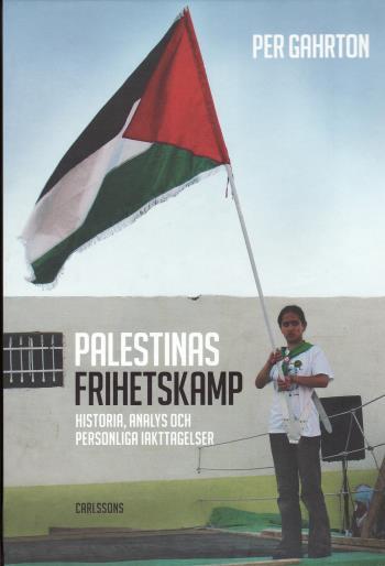 Palestinas Frihetskamp - Historia, Analys Och Personliga Iakttagelser