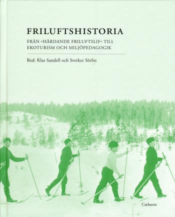 """Friluftshistoria - Från """"härdande Friluftslif"""" Till Ekoturism Och Miljöpedagogik- Teman I Det Svenska Friluftslivets Historia"""