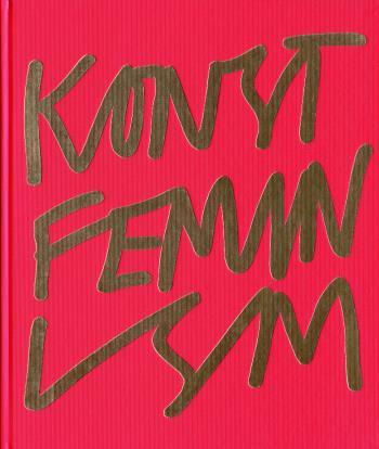 Konstfeminism - Strategier Och Effekter I Sverige Från 1970-talet Till Idag