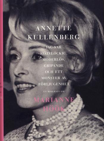 Jag Var Självlockig, Moderlös, Gripande Och Ett Monster Av Förljugenhet - En Biografi Om Marianne Höök