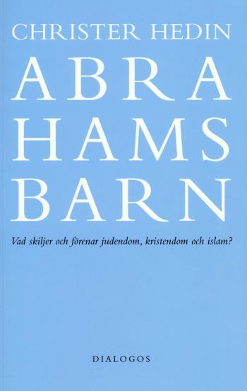 Abrahams Barn  - Vad Skiljer Och Förenar Judendom, Kristendom Och Islam?