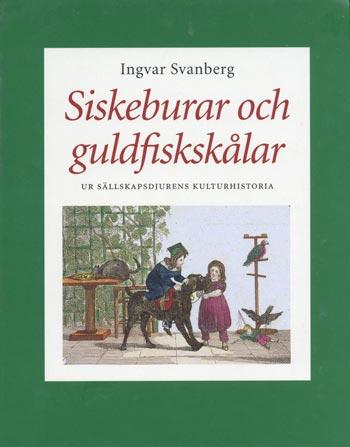 Siskeburar Och Guldfiskskålar - Ur Sällskapsdjurens Kulturhistoria