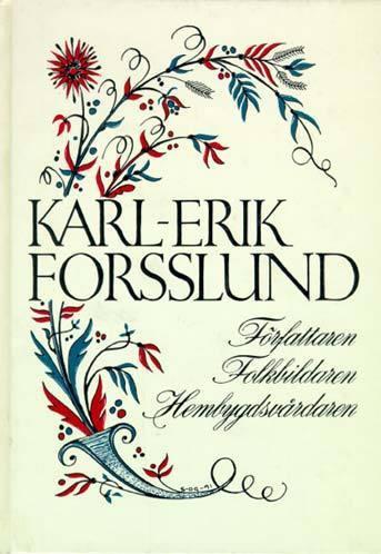 Karl-erik Forsslund - Författaren, Folkbildaren, Hembygdsvårdaren