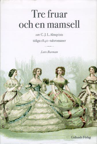 Tre Fruar Och En Mamsell - Om C. J. L. Almqvists Tidiga 1840-talsromaner -