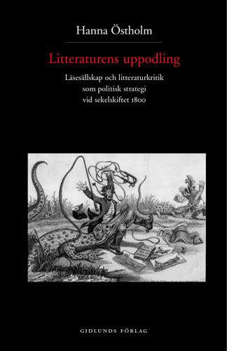 Litteraturens Uppodling - Läsesällskap Och Litteraturkritik Som Politisk St