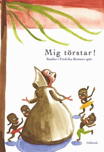 Mig Törstar! - Studier I Fredrika Bremers Spår