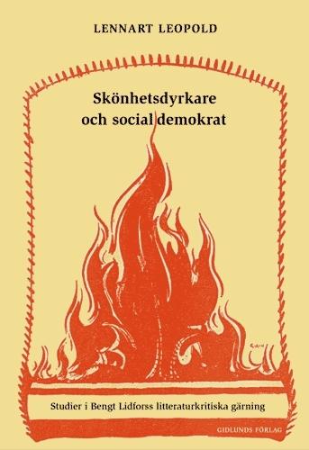 Skönhetsdyrkare Och Socialdemokrat - Studier I Bengt Lidforss Litteraturkri