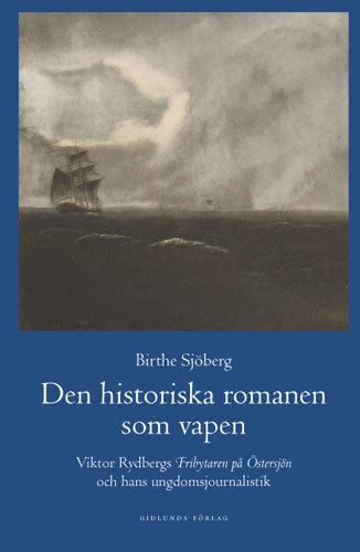 """Den Historiska Romanen Som Vapen - Viktor Rydbergs """"fribrytaren På Östersjö"""