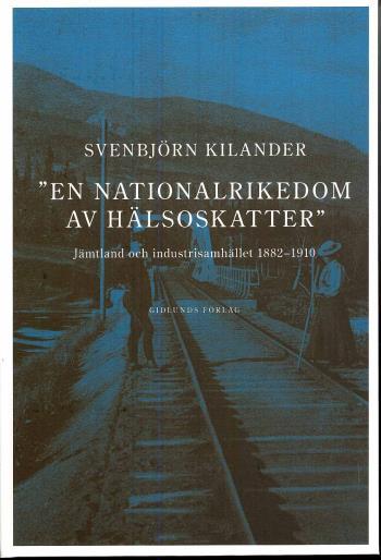 En Nationalrikedom Av Hälsoskatter - Jämtland Och Industrisamh. 1882-1910