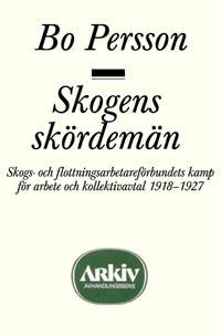 Skogens Skördemän - Skogs- Och Flottningsarbetareförbundets Kamp För Arbete