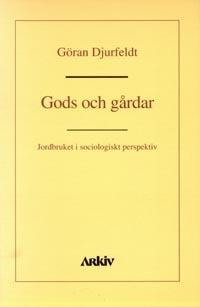 Gods Och Gårdar - Jordbruket I Sociologiskt Perspektiv