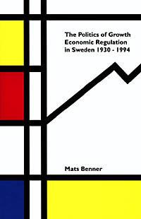 Politics Of Growth - Economic Regulation In Sweden 1930-1994