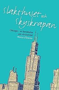 Slakthuset Och Skyskrapan  - Chicago En Berättelse Om Vår Framtid