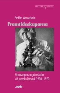 Framtidsskaparna - Vetenskapens Ungdomskultur Vid Svenska Läroverk 1930-197