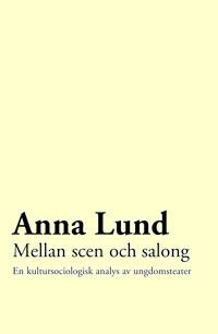 Mellan Scen Och Salong- En Kultursociologisk Analys Av Ungdomsteater